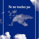 Ne me touchez pas d'Anne Théron