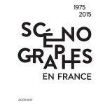 « Scénographes en France (1975-2015) »  de Jean Chollet, Luc Boucris, Marcel Freydefont, Véronique Lemaire, Mahtab Mazlouman  aux Éditions Actes Sud
