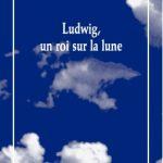 Ludwig, un roi sur la lune de Frédéric Vossier aux Solitaires Intempestifs
