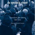« Pour une politique du spectacle vivant (Chroniques aller-retour : 1997-2014) » de Fabien Jannelle Editions Solitaires Intempestifs