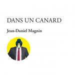 «Dans un canard» de Jean-Daniel Magnin